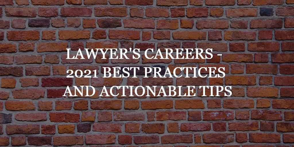 Lawyer's Careers - 2021 Best Practices and Actionable Tips